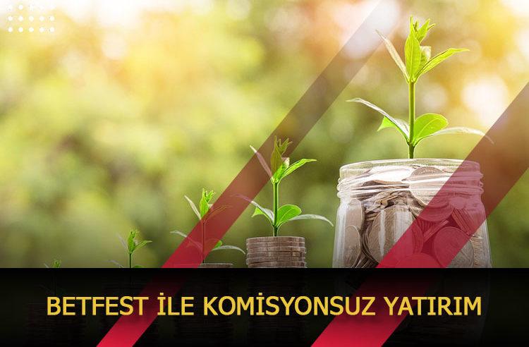 Betfest ile Komisyonsuz Yatırım