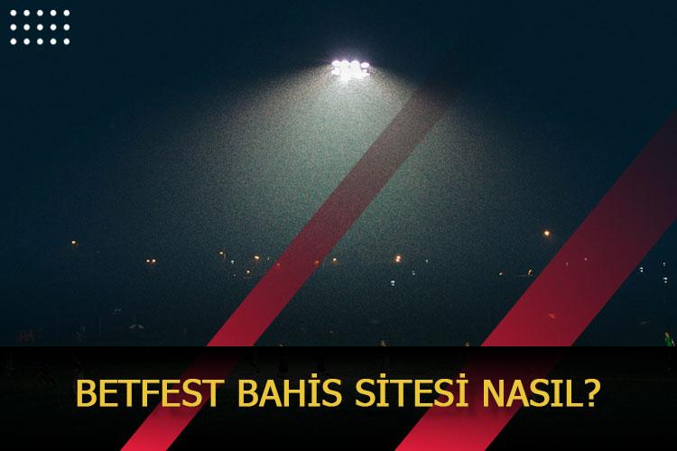 Betfest Bahis Sitesi Nasıl?