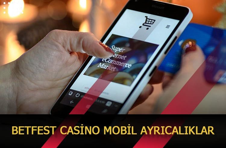 Betfest Casino Mobil Ayrıcalıklar