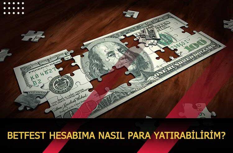 Betfest Hesabıma Nasıl Para Yatırabilirim?