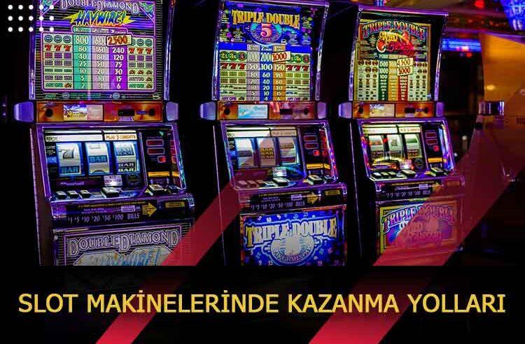 Slot Makinelerinde Kazanma Yolları