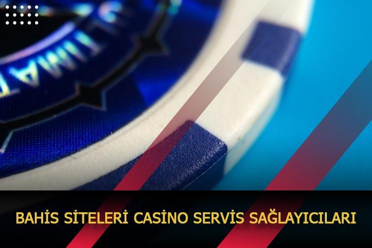Bahis Siteleri Casino Servis Sağlayıcıları