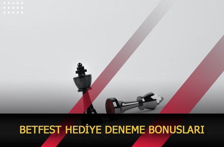 Betfest Hediye Deneme Bonusları